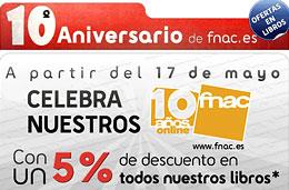 Ofertas de libros con un 5% de descuento adicional en todo el catálogo de libros de Fnac con motivo de sus 10º aniversario, válido hasta 12-Junio-2010